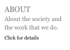 ABOUT About the society and the work that we do. Click for details