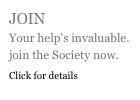 JOIN Your help's invaluable. join the Society now. Click for details